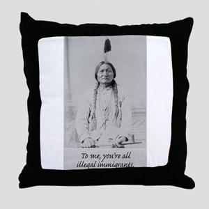 To me, you're all illegal imm Throw Pillow