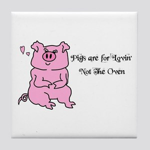 PIGS ARE FOR LOVIN,NOT THE OVEN! Tile Coaster