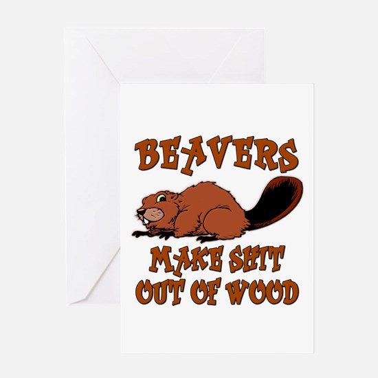 Beavers ... make shit out of wood Greeting Card