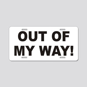Out Of My Way Aluminum License Plate
