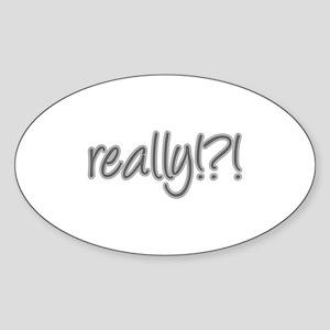 really!?!_Gray Sticker (Oval)