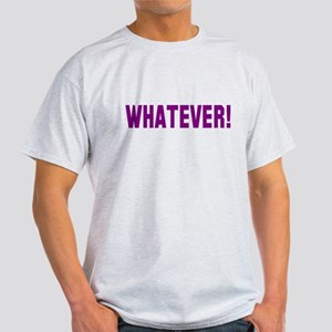 Whatever! Light T-Shirt