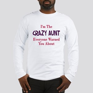 I'm the crazy aunt you were w Long Sleeve T-Shirt