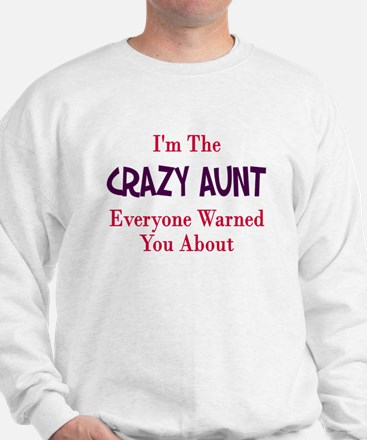 I'm the crazy aunt you were w Sweatshirt