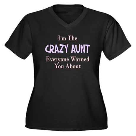 I'm the crazy aunt you were w Women's Plus Size V-