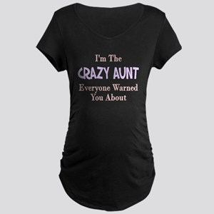 I'm the crazy aunt you were w Maternity Dark T-Shi