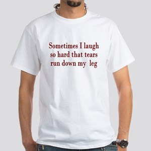 Sometimes When I Laugh Tears White T-Shirt