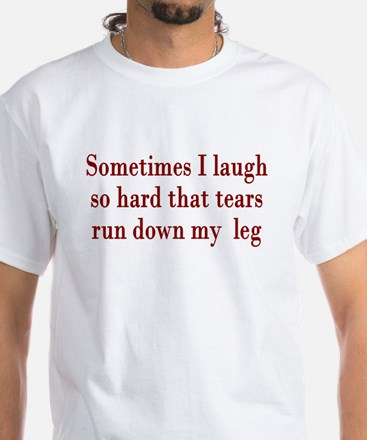 Sometimes When I Laugh Tears White T-Shirt