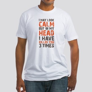 I may look calm Fitted T-Shirt
