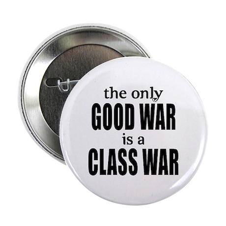 """The Only Good War is a Class War 2.25"""" Button"""