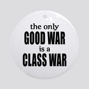 The Only Good War is a Class War Ornament (Round)