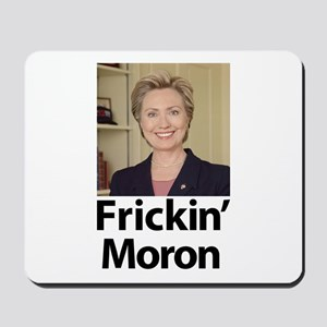 Hillary Frickin Moron Mousepad