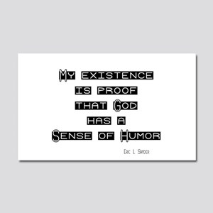 My Existence is proof God has Car Magnet 20 x 12