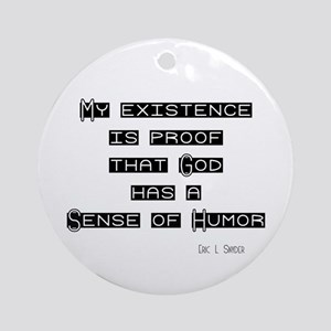 My Existence is proof God has Ornament (Round)
