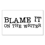 Blame it on the Writer! Rectangle Sticker