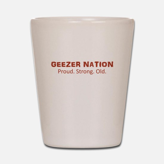 Proud. Strong. Old. Shot Glass
