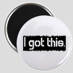 I Got This Magnet