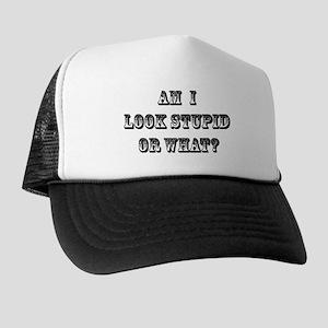 Am I Look Stupid? Trucker Hat