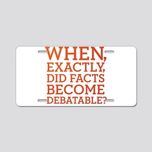 When Did Facts Become Debatab Aluminum License Pla
