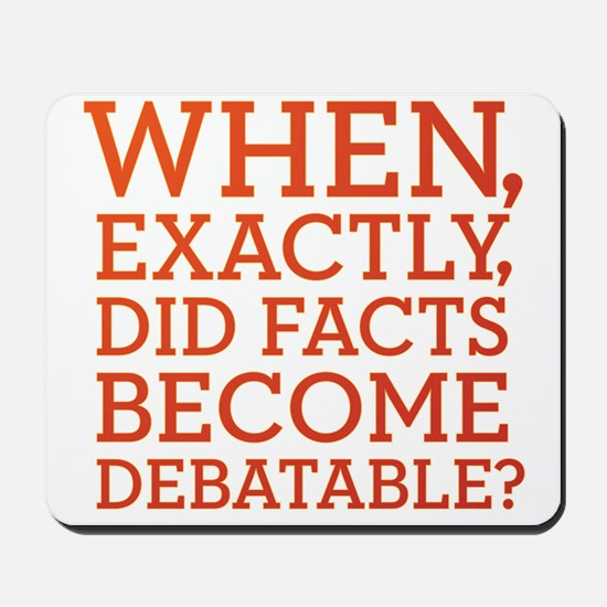 When Did Facts Become Debatab Mousepad