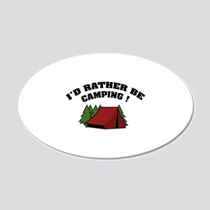 I'd rather be camping! 22x14 Oval Wall Peel