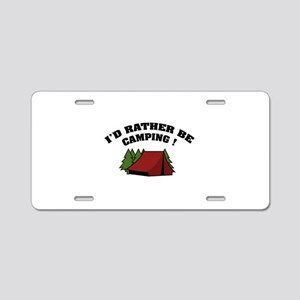 I'd rather be camping! Aluminum License Plate