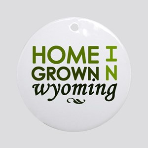 'Home Grown in Wyoming' Ornament (Round)