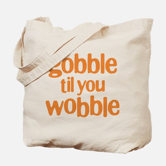 Gobble til you Wobble Tote Bag