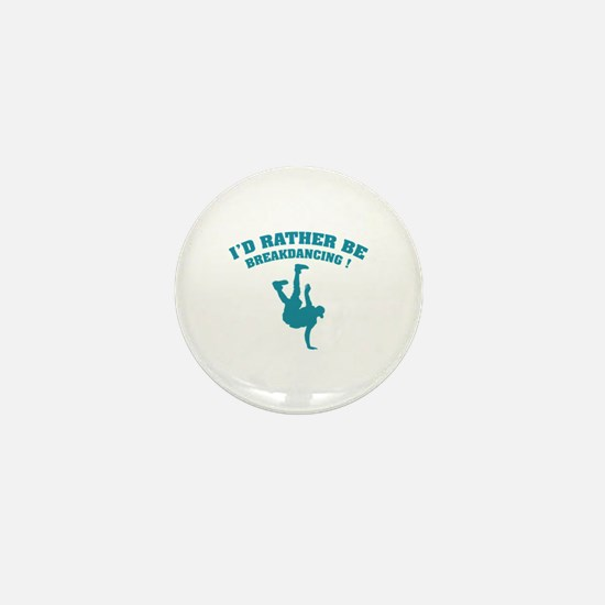 I'd rather be breakdancing ! Mini Button