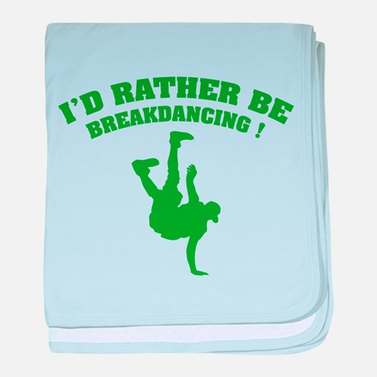 I'd rather be breakdancing ! baby blanket
