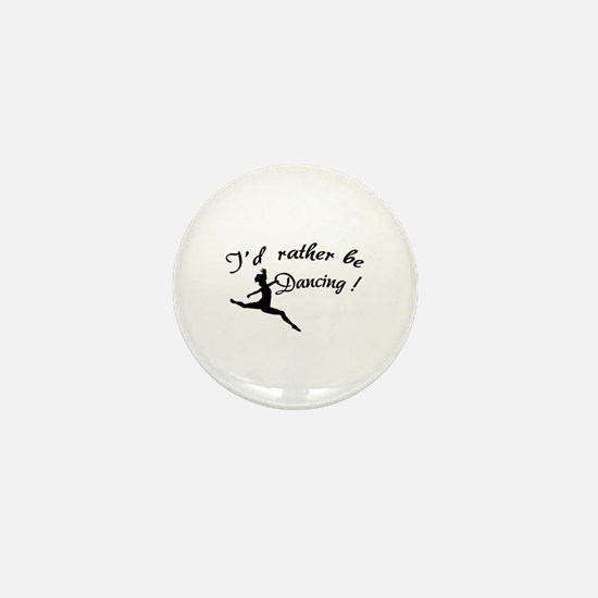 I'd rather be dancing ! Mini Button