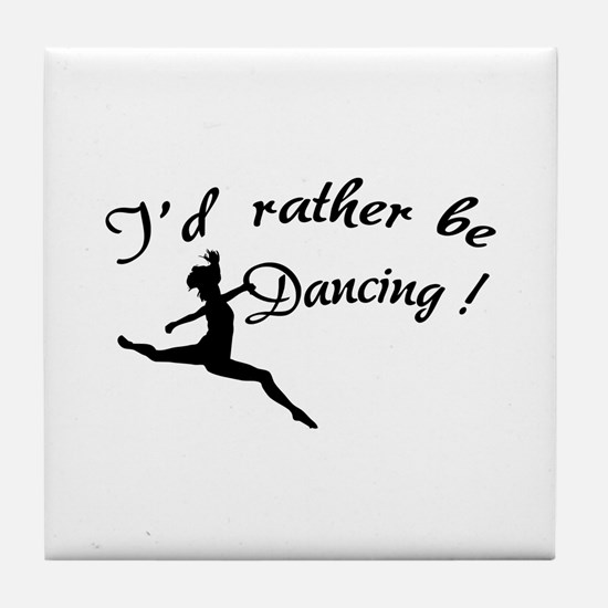 I'd rather be dancing ! Tile Coaster