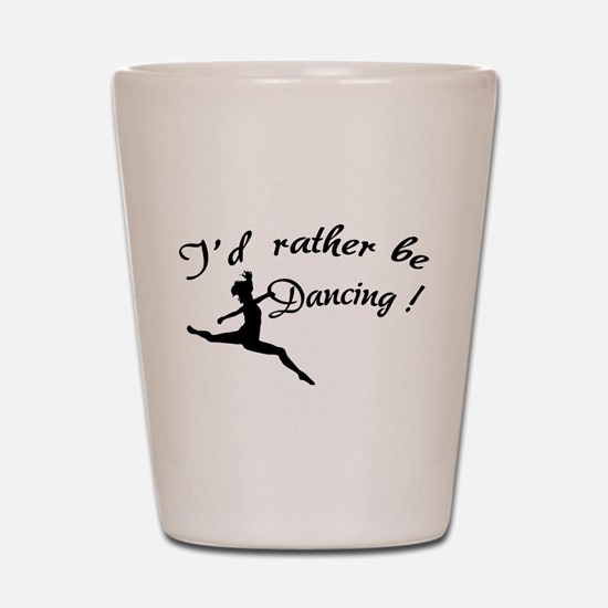 I'd rather be dancing ! Shot Glass