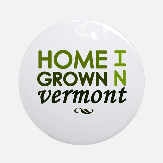 'Home Grown In Vermont' Ornament (Round)