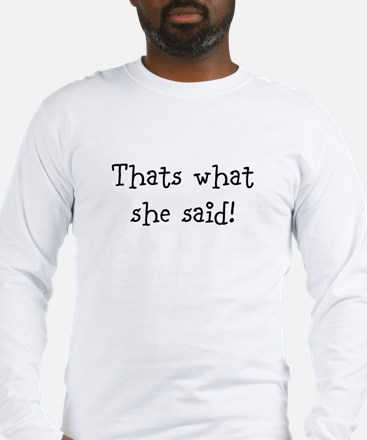 Thats what she said Long Sleeve T-Shirt