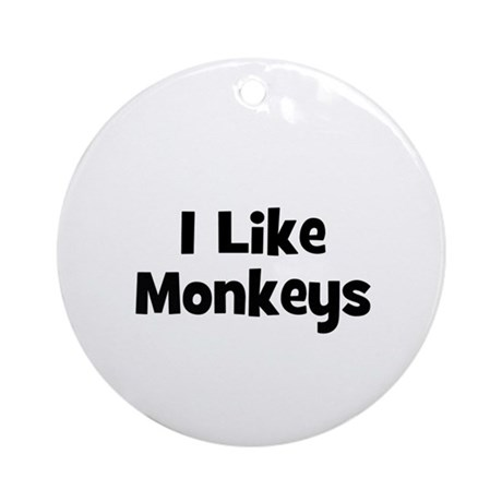 I Like Monkeys Ornament (Round)