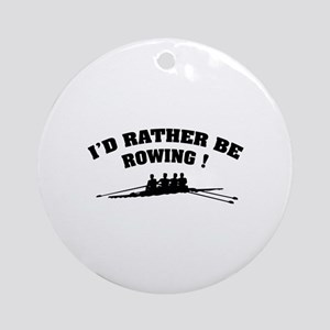 I'd rather be rowing ! Ornament (Round)