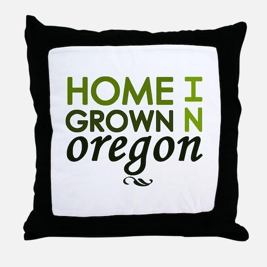 'Home Grown In Oregon' Throw Pillow