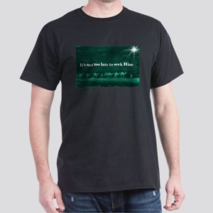 """Not Too Late"" Dark T-Shirt"