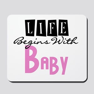 Life Begins With Baby Mousepad