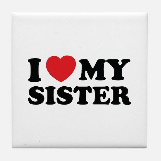 I love my sister Tile Coaster