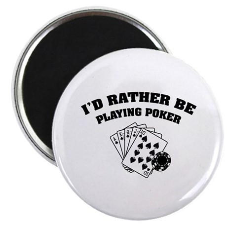 """I'd rather be playing poker 2.25"""" Magnet (100 pack"""