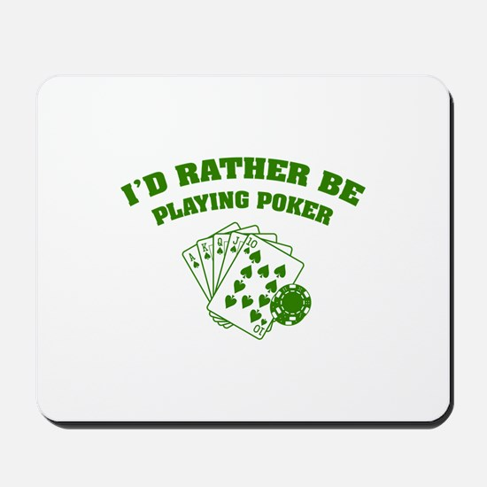 I'd rather be playing poker Mousepad