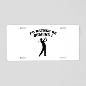 I'd rather be golfing ! Aluminum License Plate