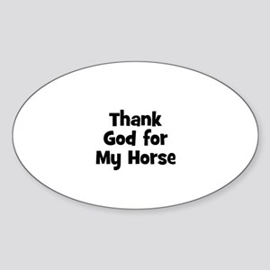 Thank God For My Horse Oval Sticker