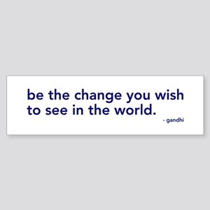 be the change in the world Bumper Sticker