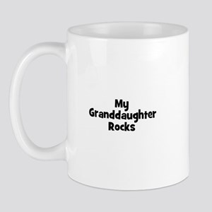 My Granddaughter Rocks Mug
