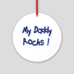 My Daddy Rocks ! Ornament (Round)