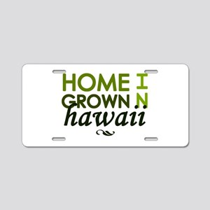 'Home Grown In Hawaii' Aluminum License Plate