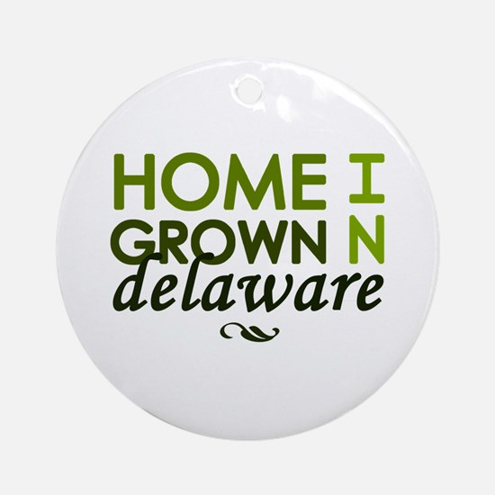 'Home Grown In Delaware' Ornament (Round)